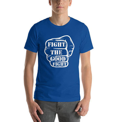 Fight The Good Fight T shirt