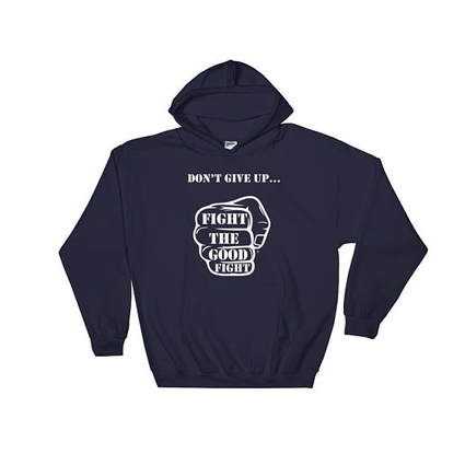 Don't Give Up Fight The Good Fight Hoodie